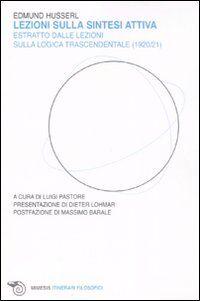 Lezioni sulla sintesi attiva. Estratto dalle lezioni sulla «logica trascendentale» (1920-21)
