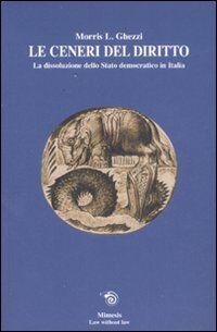Le ceneri del diritto. La dissoluzione dello stato democratico in Italia