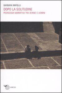 Dopo la solitudine. Pedagogia narrativa tra donne e uomini