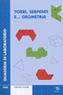 Capturtokyoedition.it Torri, serpenti e... geometria. Quaderni di laboratorio. Con CD-ROM Image