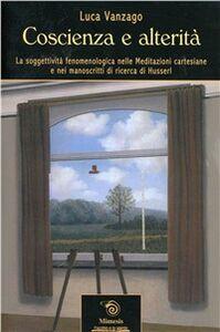 Coscienza e altertà. La soggettività fenomenologica nelle meditazioni cartesiane e nei manoscritti di ricerca di Husserl