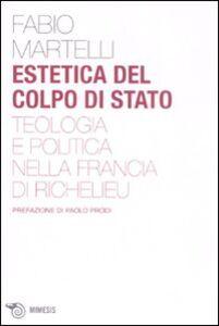 Estetica del colpo di stato. Teologia e politica nella Francia di Richelieu