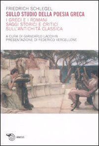 Sullo studio della poesia greca. I greci e i romani. Saggi storici e critici sull'antichità classica