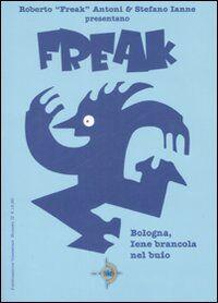 Bologna, Iene brancola nel buio. Freak. Vol. 2