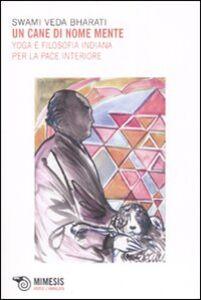 Un cane di nome mente. Yoga e filosofia indiana per la pace interiore