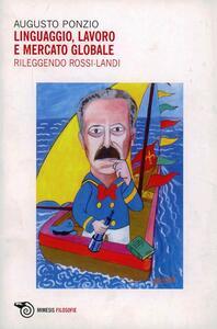 Libro Linguaggio, lavoro e mercato globale. Rileggendo Rossi Landi Augusto Ponzio