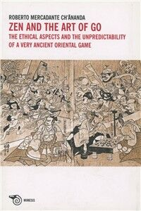 Zen and the art of go. The ethical aspects and the unpredictability of a very ancient oriental game