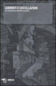 Labirinti e costellazioni. un percorso ai margini di Hegel