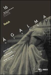 Ágalma. Vol. 16: Fetish.