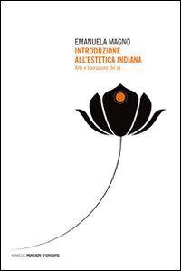 Introduzione all'estetica indiana. Arte e liberazione del sé