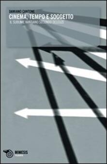 Cinema tempo soggetto. Deleuze e il sublime kantiano - Damiano Cantone - copertina