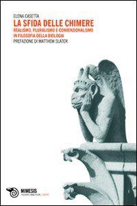 La sfida delle chimere. Realismo, pluralismo e convenzionalismo in filosofia della biologia