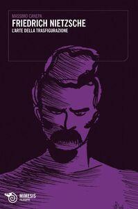 Friedrich Nietzsche. L'arte della trasfigurazione