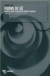Fuori di sé. Poteri e soggettivazioni in Michel Foucault