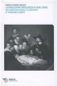 La rivoluzione ontologica di Hans Jonas. Uno studio sulla genesi e il significato di «Organismo e libertà»