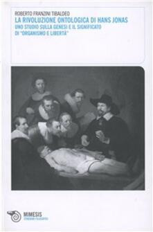 Capturtokyoedition.it La rivoluzione ontologica di Hans Jonas. Uno studio sulla genesi e il significato di «Organismo e libertà» Image