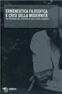 Ermeneutica filosofica e crisi della modernità. Un itinerario nel pensiero di Hans-Georg Gadamer