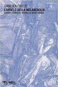 L' angelo della melancholia. Allegoria e utopia del residuale in Walter Benjamin