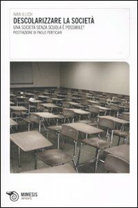 Descolarizzare la società. Una società senza scuola è possibile?