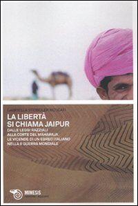 La libertà si chiama Jaipur. Dalle leggi razziali alla corte del Maharaja. Le vicende di un ebreo italiano nella II guerra mondiale