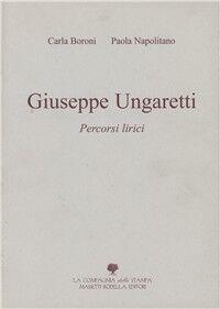 Giuseppe Ungaretti. Percorsi lirici