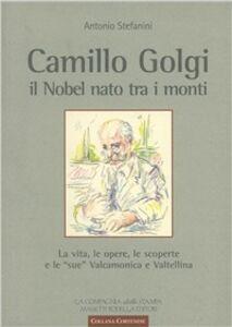 Camillo Golgi. Il Nobel nato tra i monti. La vita, le opere, le scoperte e le «sue» Valcamonica e Valtellina