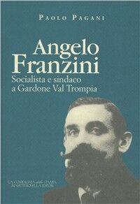 Angelo Franzini. Socialista e sindaco a Gardone Val Trompia