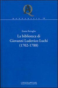 La biblioteca di Giovanni Ludovico Luchi (1702-1788)