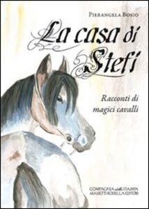 La casa di Stefi. Racconti di magici cavalli