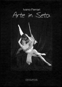 Arte in seta. Studio, scenografie, interpretazioni, fotografie e poesie...