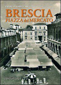Brescia piazza del Mercato