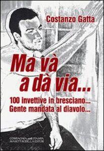 Ma và a dà via... 100 ivettive in bresciano... Gente mandata al diavolo...