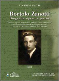 Bortolo Zanotti. Biografia, opere e poesie. Fondatore della biblioteca civica di Orzinuovi, sottotenente medico nel battaglione alpini «Saluzzo»...