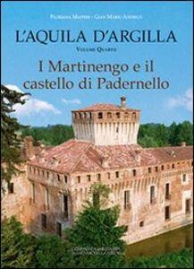 L' Aquila d'argilla. Vol. 4: I Martinengo e il castello di Padernello.