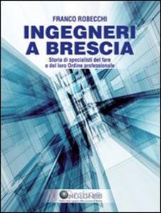 Ingegneri a Brescia. Storia di specialisti del fare e del loro ordine professionale