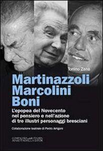 Martinazzoli Marcolini Boni. L'epopea del Novecento nel pensiero e nell'azione di tre illustri personaggi bresciani