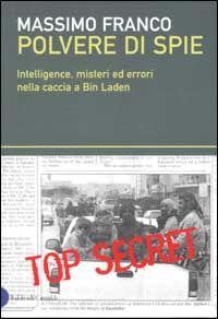 Polvere di spie. Intelligence, misteri ed errori nella caccia a Bin Laden