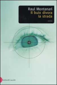 Libro Il buio divora la strada Raul Montanari