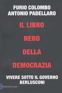Il libro nero della democrazia. Vivere sotto il governo Berlusconi