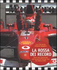 La Rossa dei record. Storia dei campionati del mondo di Formula Uno dal 1950 al 2002