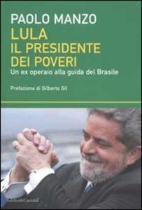 Libro Lula il presidente dei poveri. Un ex operaio alla guida del Brasile Paolo Manzo