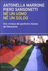 Né un uomo né un soldo. Una cronaca del pacifismo italiano del Novecento