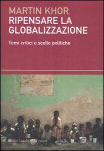 Ripensare alla globalizzazione. Temi critici e scelte politiche