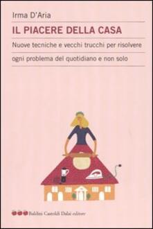 Il piacere della casa. Nuove tecniche e vecchi trucchi per risolvere ogni problema del quotidiano e non solo.pdf