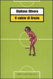 Il calcio di Grazia - Giuliana Olivero - copertina