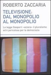 Televisione: dal monopolio al monopolio. La Legge Gasparri «azzera» il pluralismo ed e pericolosa per la democrazia
