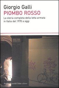 Piombo rosso. La storia completa della lotta armata in Italia dal 1970 a oggi