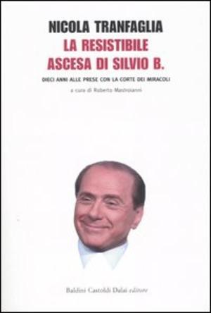 La resistibile ascesa di Silvio B. Dieci anni alle prese con la corte dei miracoli