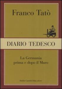 Libro Diario tedesco. La Germania prima e dopo il muro Franco Tatò