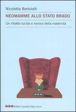 Libro Neomamme allo stato brado. Un ritratto lucido e ironico della maternità Nicoletta Bortolotti